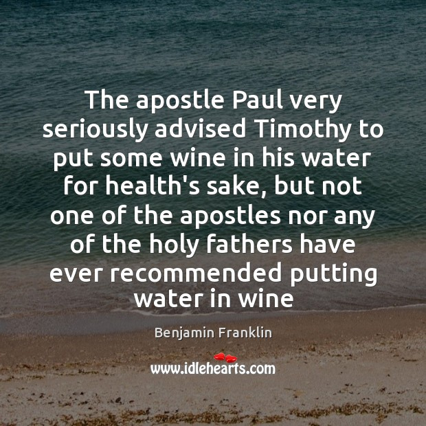 The apostle Paul very seriously advised Timothy to put some wine in Image