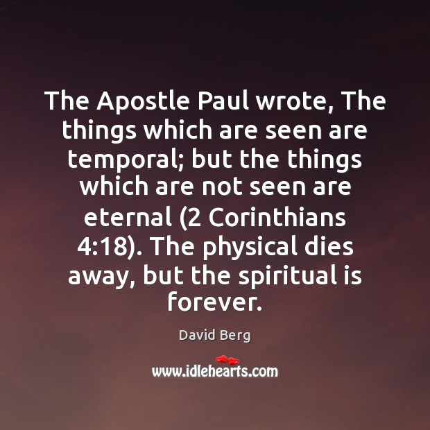 The Apostle Paul wrote, The things which are seen are temporal; but Image