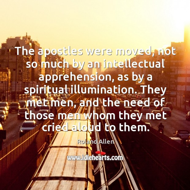 The apostles were moved, not so much by an intellectual apprehension, as by a spiritual illumination. Image