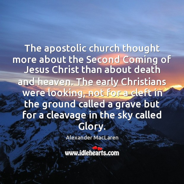 The apostolic church thought more about the Second Coming of Jesus Christ Alexander MacLaren Picture Quote
