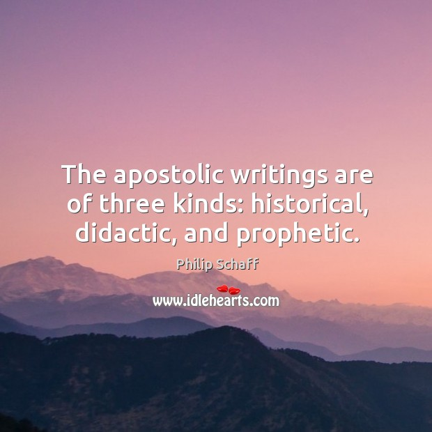 The apostolic writings are of three kinds: historical, didactic, and prophetic. Image