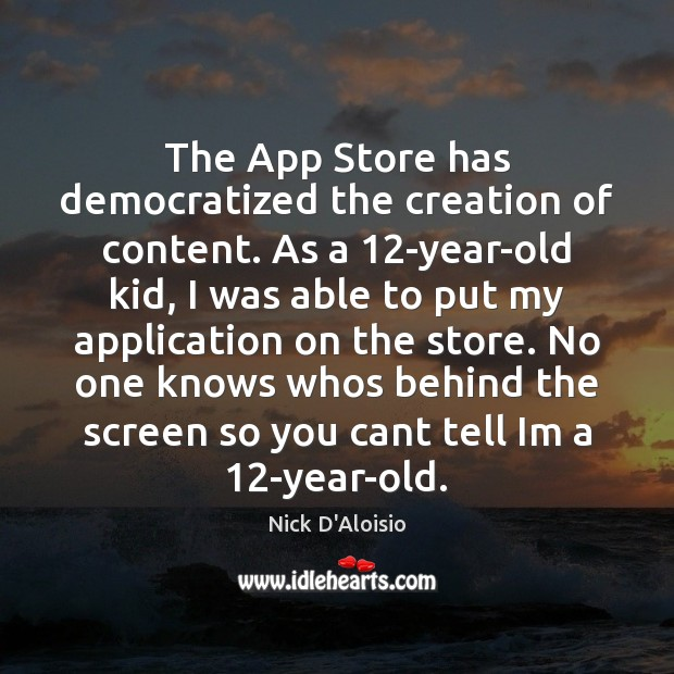Image, The App Store has democratized the creation of content. As a 12-year-old