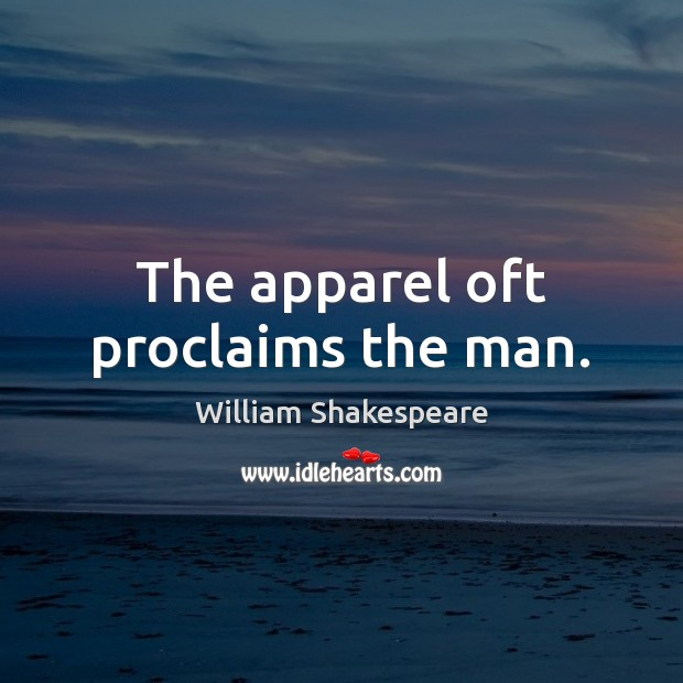 the apparel oft proclaims the man