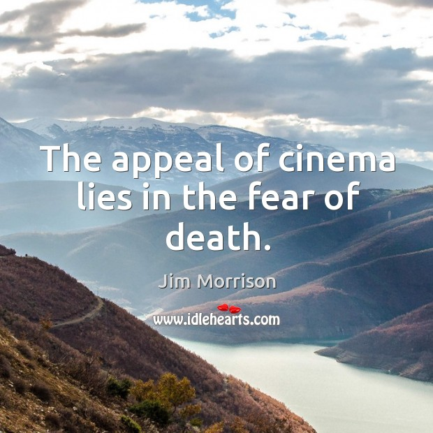 Image, The appeal of cinema lies in the fear of death.