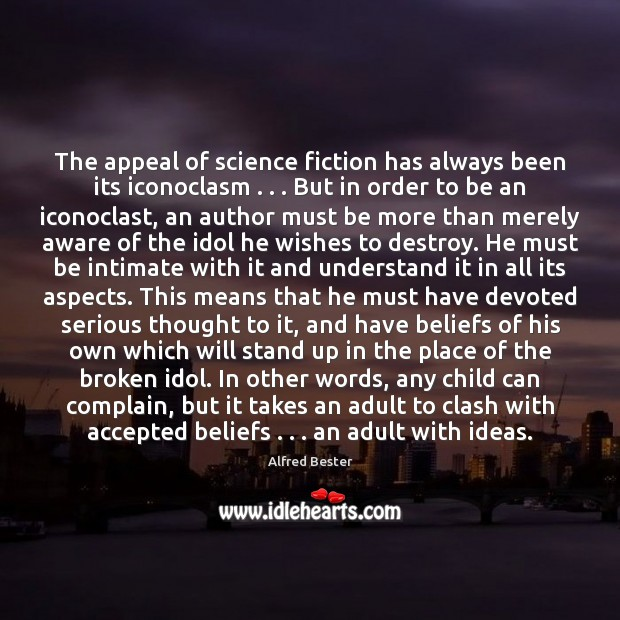 The appeal of science fiction has always been its iconoclasm . . . But in Alfred Bester Picture Quote