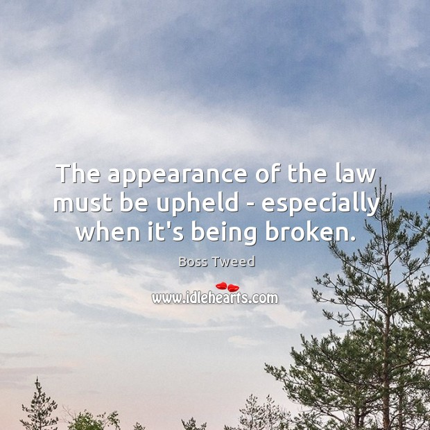 Image, The appearance of the law must be upheld – especially when it's being broken.