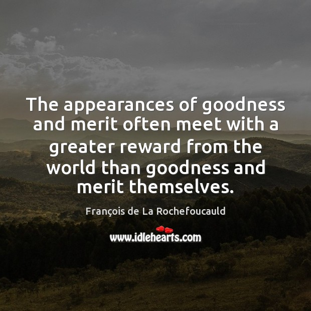 Image, The appearances of goodness and merit often meet with a greater reward