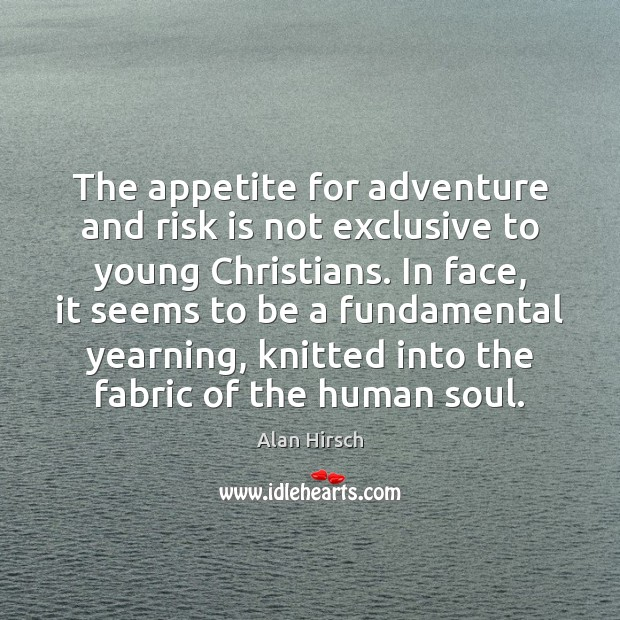 Image, The appetite for adventure and risk is not exclusive to young Christians.
