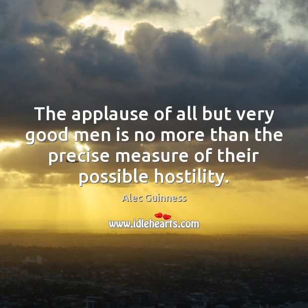 The applause of all but very good men is no more than Men Quotes Image