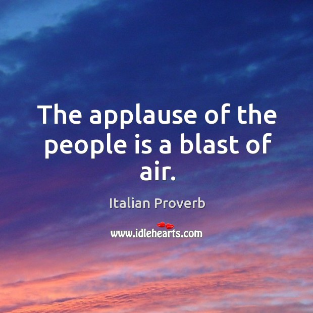 The applause of the people is a blast of air. Image