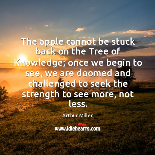 The apple cannot be stuck back on the tree of knowledge; once we begin to see Image