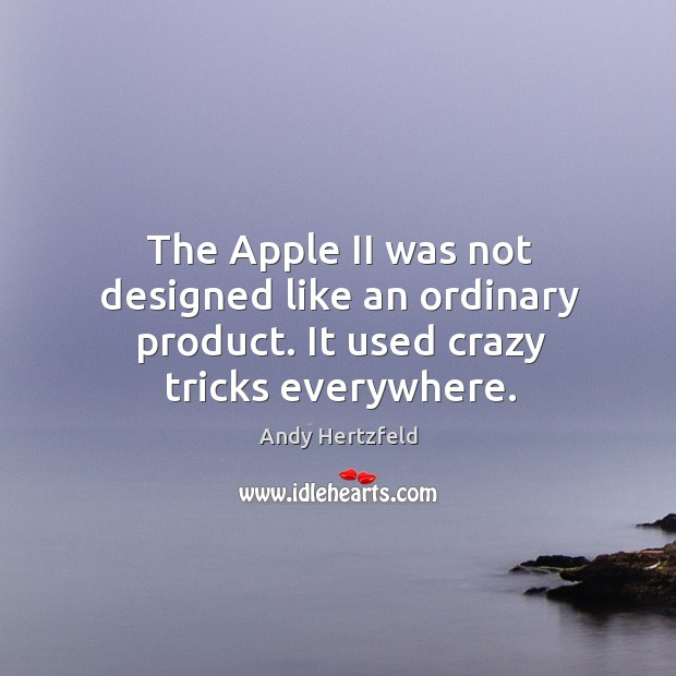 Image, The apple ii was not designed like an ordinary product. It used crazy tricks everywhere.
