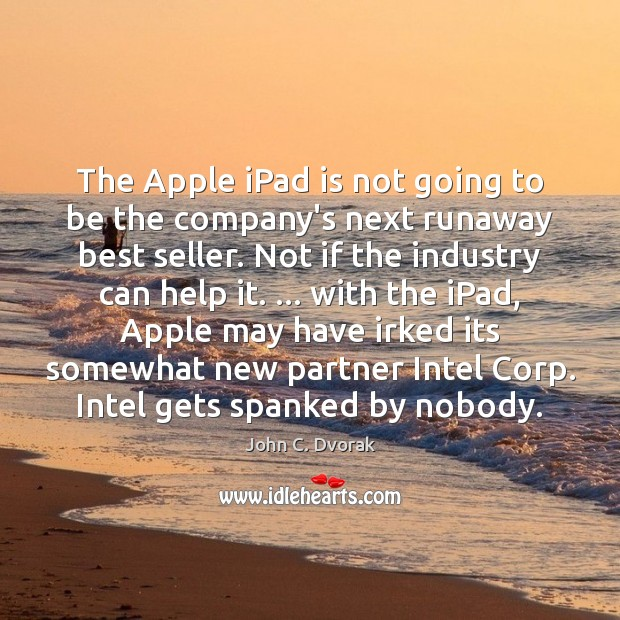 The Apple iPad is not going to be the company's next runaway John C. Dvorak Picture Quote