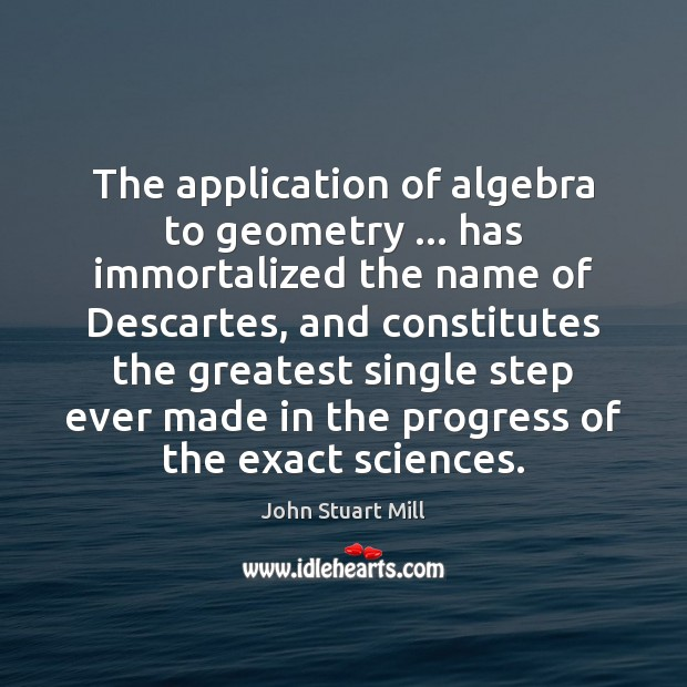 Image, The application of algebra to geometry … has immortalized the name of Descartes,