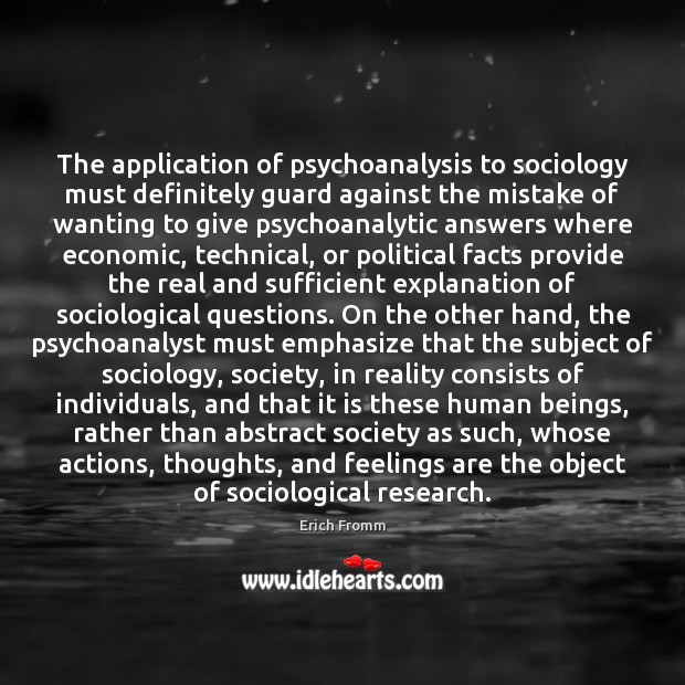 The application of psychoanalysis to sociology must definitely guard against the mistake Erich Fromm Picture Quote