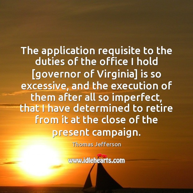 The application requisite to the duties of the office I hold [governor Image