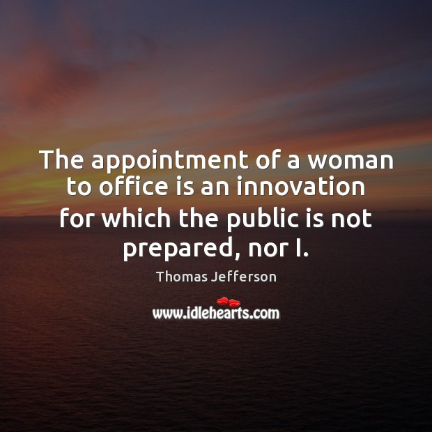 The appointment of a woman to office is an innovation for which Image