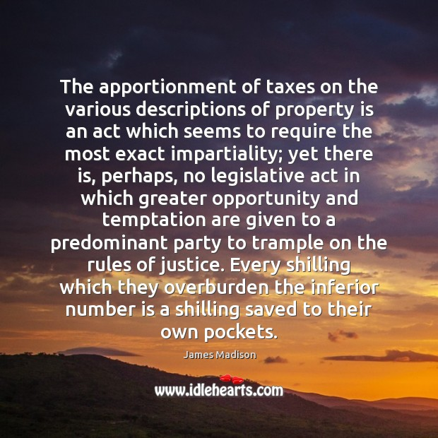 The apportionment of taxes on the various descriptions of property is an Image