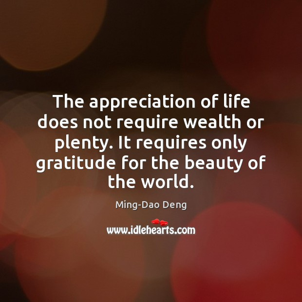 Image, The appreciation of life does not require wealth or plenty. It requires