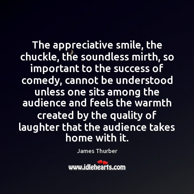 The appreciative smile, the chuckle, the soundless mirth, so important to the James Thurber Picture Quote