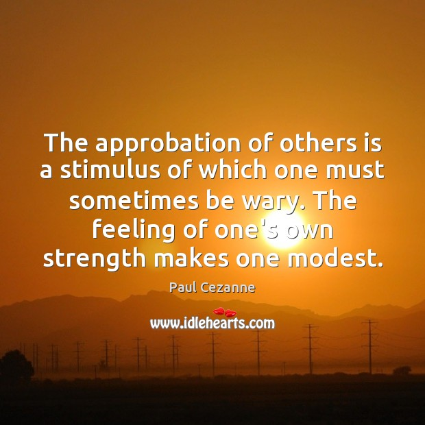 Image, The approbation of others is a stimulus of which one must sometimes