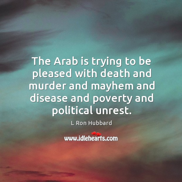 The Arab is trying to be pleased with death and murder and Image
