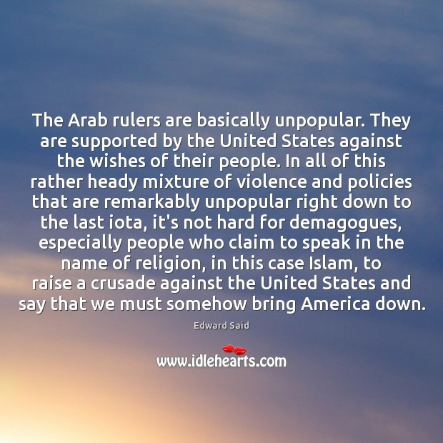 The Arab rulers are basically unpopular. They are supported by the United Image