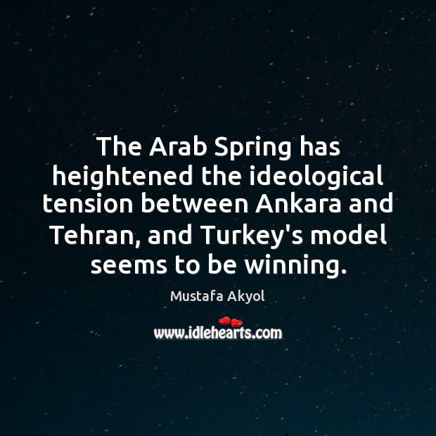 Image, The Arab Spring has heightened the ideological tension between Ankara and Tehran,