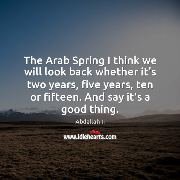 Image, The Arab Spring I think we will look back whether it's two