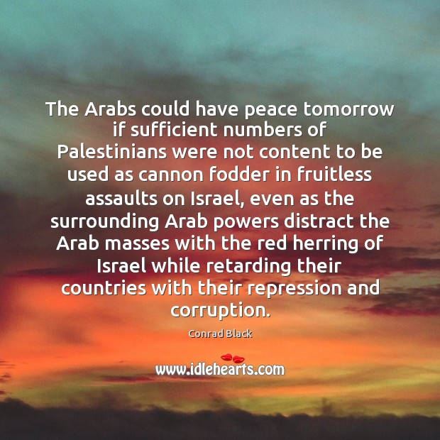 Image, The Arabs could have peace tomorrow if sufficient numbers of Palestinians were