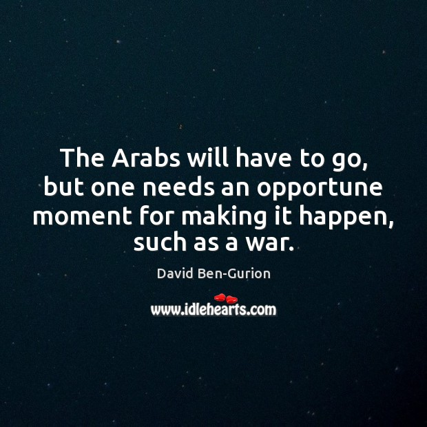 The Arabs will have to go, but one needs an opportune moment Image