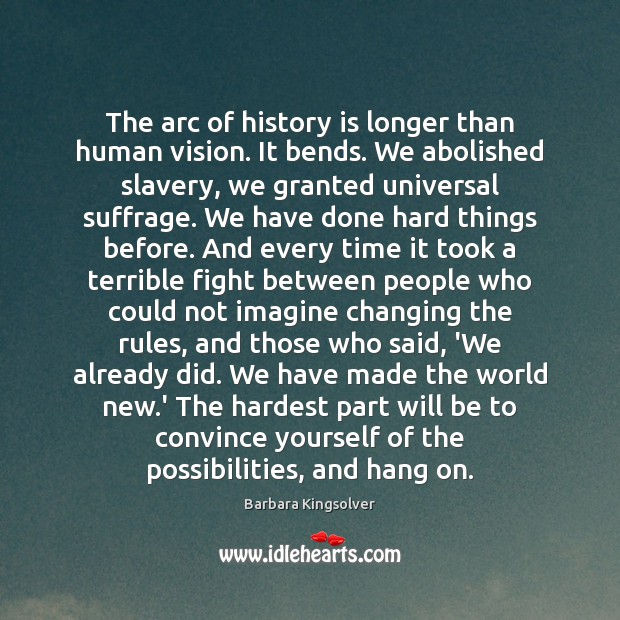 Image, The arc of history is longer than human vision. It bends. We