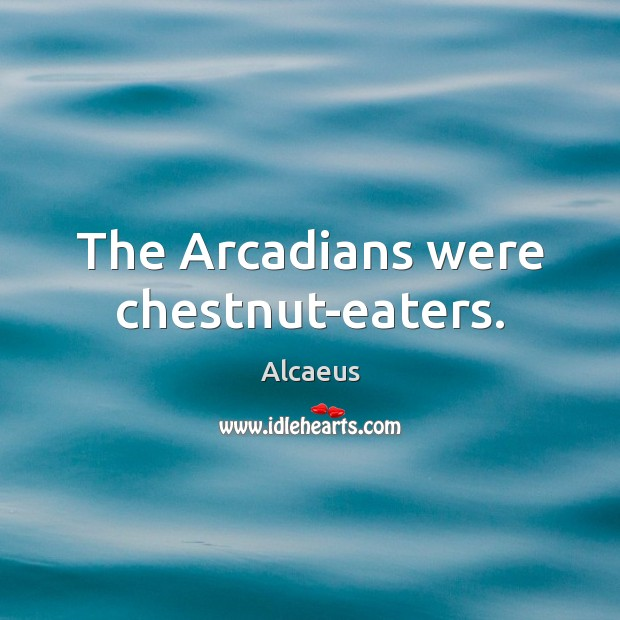 Image, The Arcadians were chestnut-eaters.