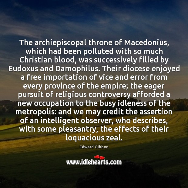 The archiepiscopal throne of Macedonius, which had been polluted with so much Edward Gibbon Picture Quote