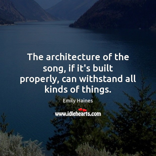 The architecture of the song, if it's built properly, can withstand all kinds of things. Image