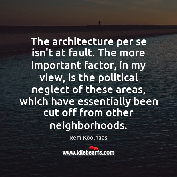The architecture per se isn't at fault. The more important factor, in Rem Koolhaas Picture Quote