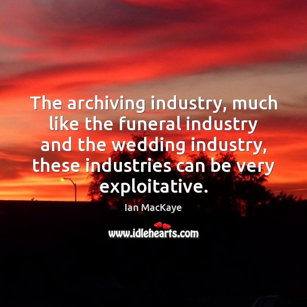 Image, The archiving industry, much like the funeral industry and the wedding industry,