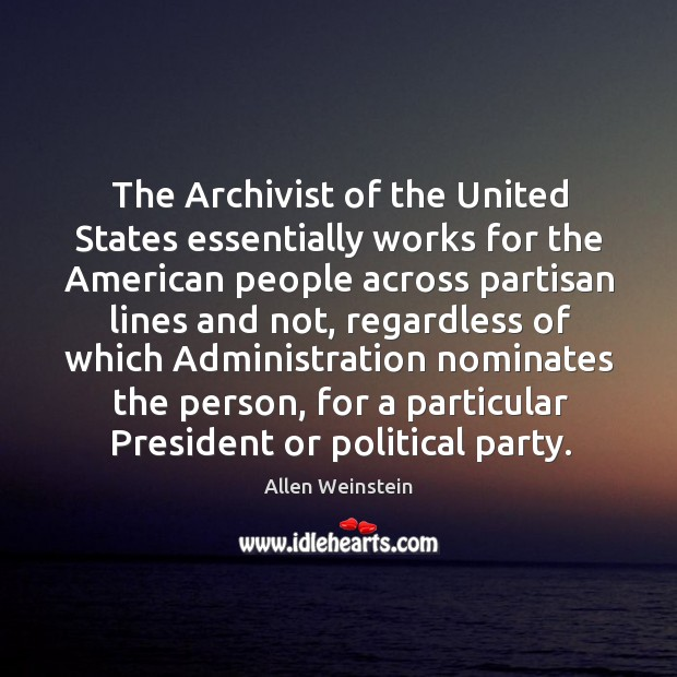 Image, The archivist of the united states essentially works for the american people across