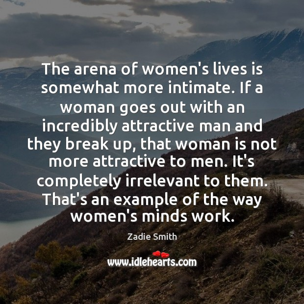 The arena of women's lives is somewhat more intimate. If a woman Break Up Quotes Image
