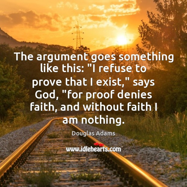 """The argument goes something like this: """"I refuse to prove that I Douglas Adams Picture Quote"""