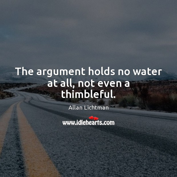 Image, The argument holds no water at all, not even a thimbleful.