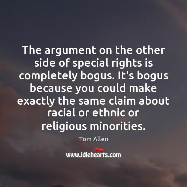 The argument on the other side of special rights is completely bogus. Image