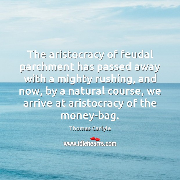 Image, The aristocracy of feudal parchment has passed away with a mighty rushing,