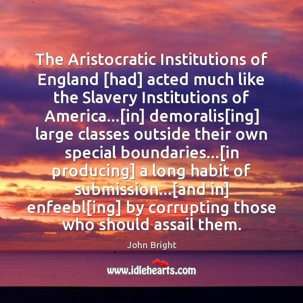 The Aristocratic Institutions of England [had] acted much like the Slavery Institutions Submission Quotes Image