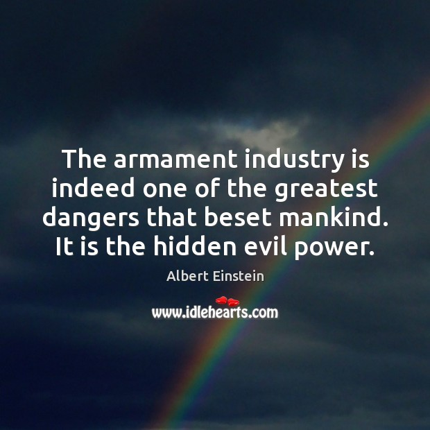 Image, The armament industry is indeed one of the greatest dangers that beset