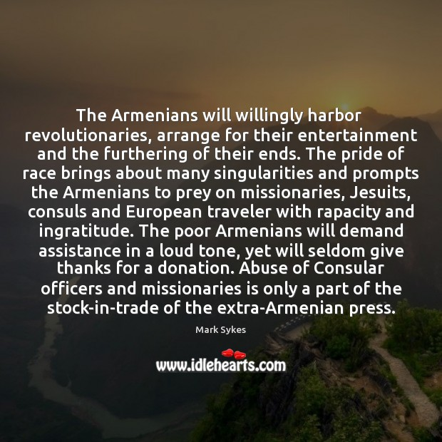 The Armenians will willingly harbor  revolutionaries, arrange for their entertainment and the Donate Quotes Image