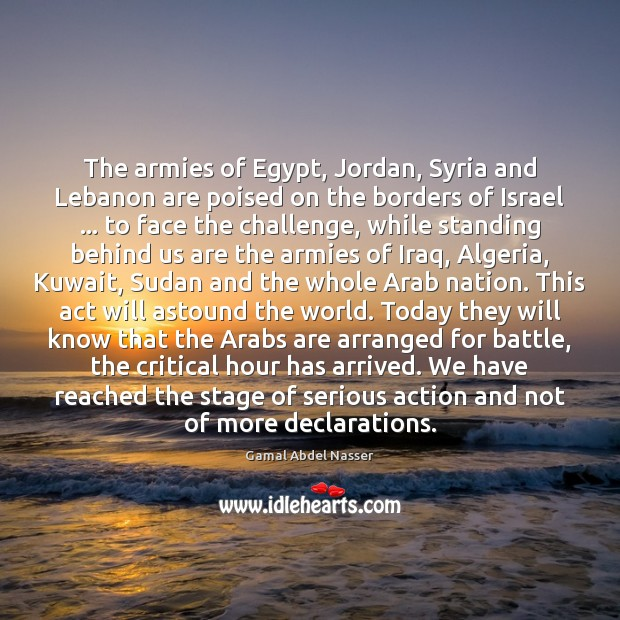 Image, The armies of Egypt, Jordan, Syria and Lebanon are poised on the