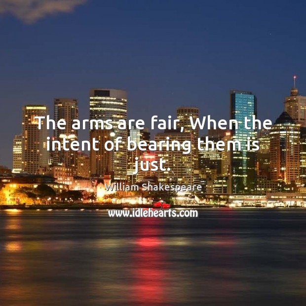 Image, The arms are fair, When the intent of bearing them is just.