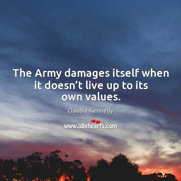 The army damages itself when it doesn't live up to its own values. Image