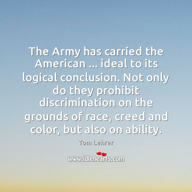 The Army has carried the American … ideal to its logical conclusion. Not Tom Lehrer Picture Quote